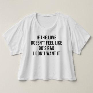 If The Love Doesn't Feel Like 90's R&B Shirt