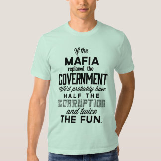 If The Mafia Replaced Government Shirt