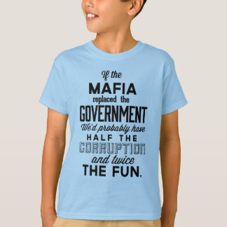If The Mafia Replaced Government T-Shirt