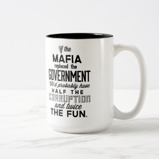 If The Mafia Replaced Government Two-Tone Coffee Mug