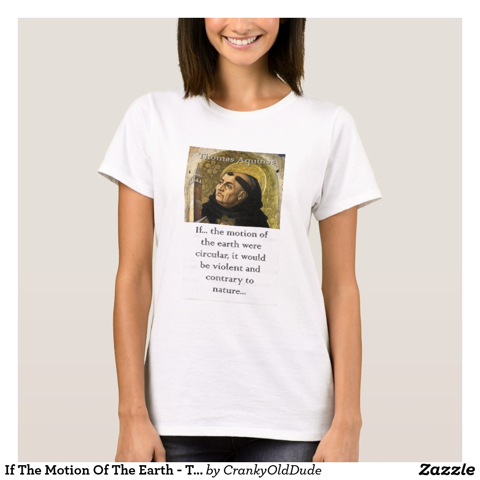 If The Motion Of The Earth - Thomas Aquinas T-Shirt - Best Selling Long-Sleeve Street Fashion Shirt Designs