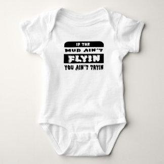 If The Mud Aint Flyin You Aint Tryin Baby Bodysuit