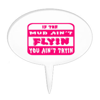 If The Mud Ain't Flyin You Ain't Tryin Bright Pink Cake Topper