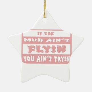 If The Mud Aint Flyin You Aint Tryin Ceramic Ornament