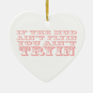 If The Mud Aint Flyin You Aint Tryin Light Pink Ceramic Ornament