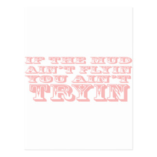 If The Mud Aint Flyin You Aint Tryin Light Pink Postcard