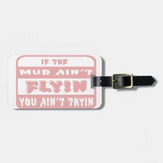 If The Mud Aint Flyin You Aint Tryin Bag Tags