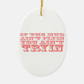 If The Mud Aint Flyin You Aint Trying Dark Pink Ceramic Ornament