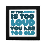 If the music is too loud you are too old keepsake box