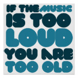 If the music is too loud you are too old print