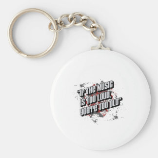 If The Music Is Too Loud You re Too Old Key Chain