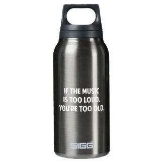 If The Music Is Too Loud You're Too Old Insulated Water Bottle