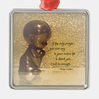 If the only prayer you ever say is Thank You Metal Ornament
