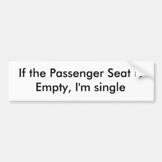 If the Passenger Seat is Empty, I'm single Bumper Sticker