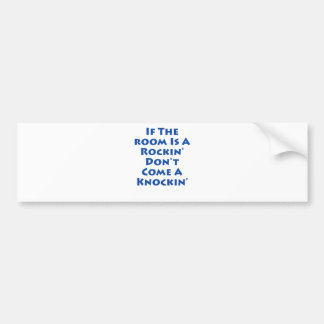 If The Room Is A Rockin' Bumper Sticker