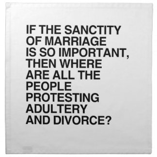 IF THE SANCTITY OF MARRIAGE IS SO IMPORTANT PRINTED NAPKIN