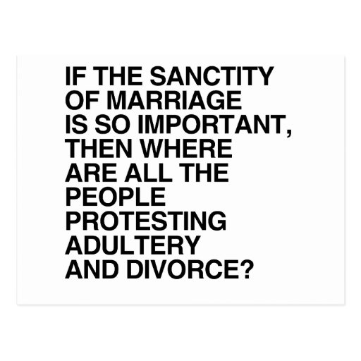 IF THE SANCTITY OF MARRIAGE IS SO IMPORTANT POSTCARD