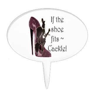 If the shoe fits ~ Cackle! Funny Sayings Gifts Cake Pick