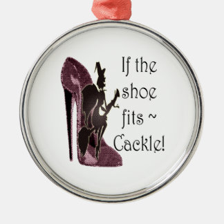 If the shoe fits ~ Cackle! Funny Sayings Gifts Metal Ornament