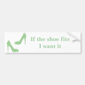 If the shoe fits I want it Bumper Sticker