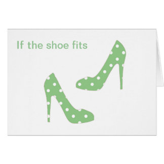 If the shoe fits I want it Card