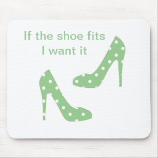 If the shoe fits I want it Mouse Pad
