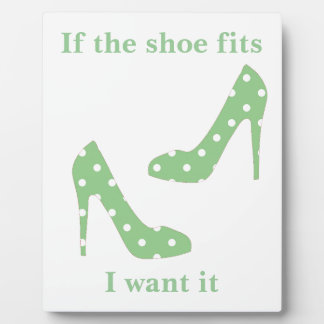 If the shoe fits I want it Plaque
