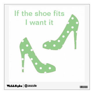 If the shoe fits I want it Wall Decal