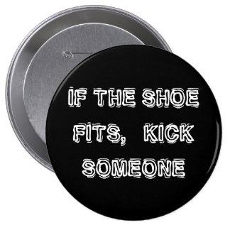 If the Shoe fits, Kick Someone Pinback Button