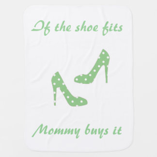 If the Shoe Fits Mommy Buys It Baby Blanket