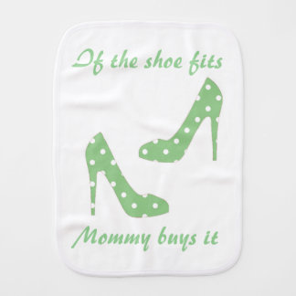 If the shoe fits mommy buys it baby burp cloth