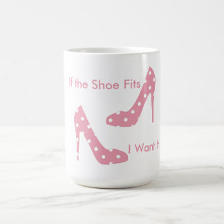 If The Shoe Fits Pink Coffee Mug