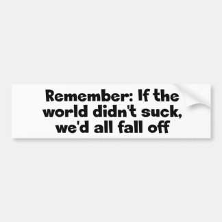 If the World Didn't Suck Bumper Sticker