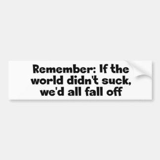 If the World Didn't Suck Bumper Sticker
