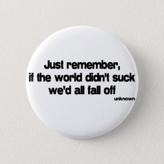 If The World Didnt Suck quote Pinback Button