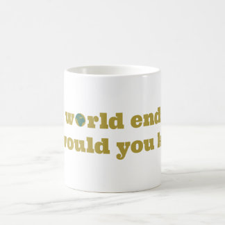 If the world ends, how would you know? classic white coffee mug