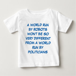 If The World Were Run By Robots Baby T-Shirt