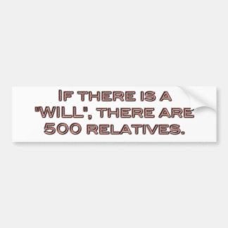 If there is a WILL there are 500 relatives Bumper Sticker