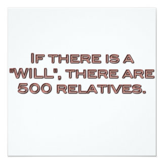 """If there is a """"WILL"""", there are 500 relatives Card"""