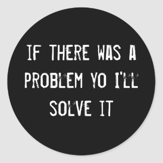 if there was a problem yo I ll solve it Round Sticker