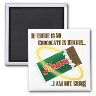 If there's no Chocolate in Heaven...I'm not going! 2 Inch Square Magnet