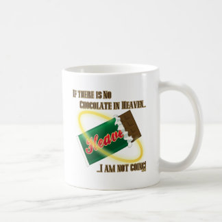 If there's no Chocolate in Heaven...I'm not going! Coffee Mug