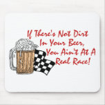 If There's Not Dirt In Your Beer.... Mousepad