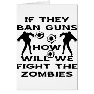 If They Ban Guns How Will We Fight The Zombies Card