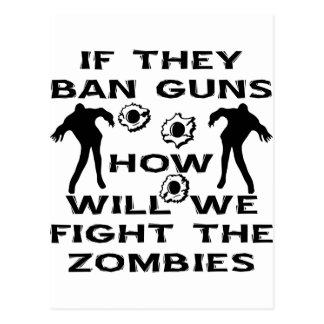 If They Ban Guns How Will We Fight The Zombies Postcard