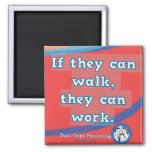 If they can walk, they can work.... A Magnet