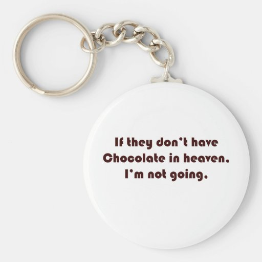 If they don't have chocolate in heaven I'm not goi Keychain
