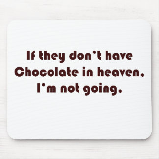 If they don't have chocolate in heaven I'm not goi Mouse Pad