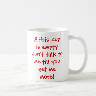 If this cup is empty don't talk to me till you ...