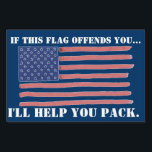 """IF THIS FLAG OFFENDS YOU...   YARD SIGN<br><div class=""""desc"""">IF THIS FLAG OFFENDS  YOU...  I&#39;LL HELP YOU PACK. YARD SIGN</div>"""